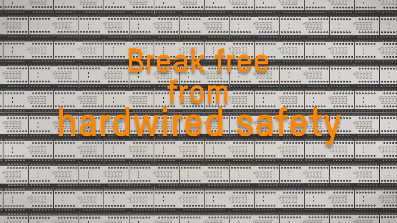 Break free from hardwired safety